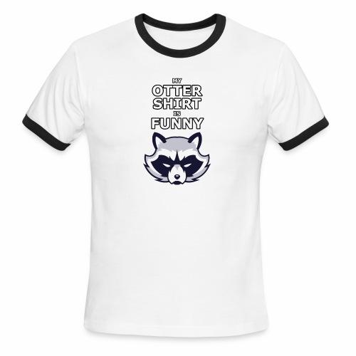 My Otter Shirt Is Funny - Men's Ringer T-Shirt
