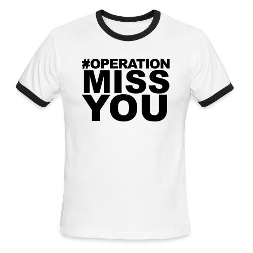 Operation Miss You - Men's Ringer T-Shirt