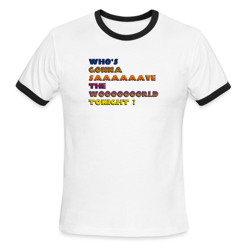 Who s Gonna Save The World Tonight - Men's Ringer T-Shirt