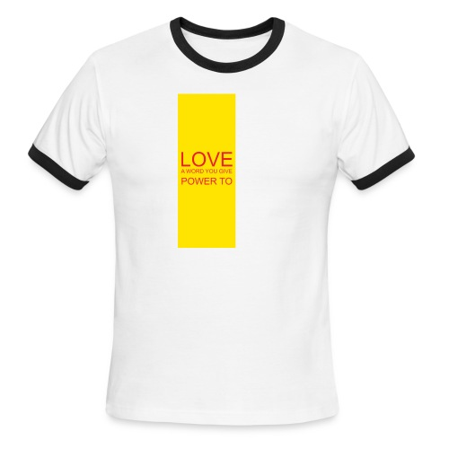 LOVE A WORD YOU GIVE POWER TO - Men's Ringer T-Shirt