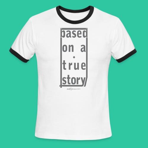 True Story grey2 - Men's Ringer T-Shirt