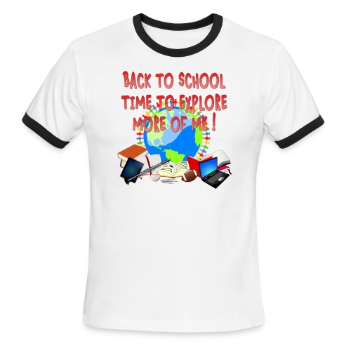 BACK TO SCHOOL, TIME TO EXPLORE MORE OF ME ! - Men's Ringer T-Shirt