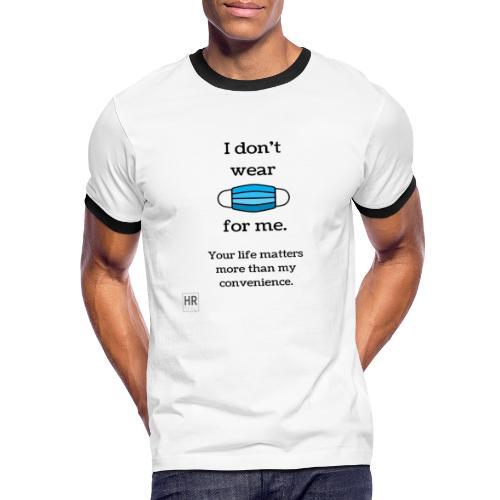 I Don t Wear a Mask for Me - Men's Ringer T-Shirt