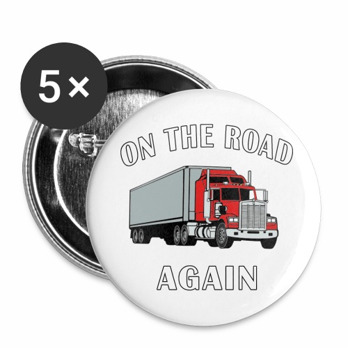 On the Road Again, Trucker Big Rig Semi 18 Wheeler - Buttons large 2.2'' (5-pack)