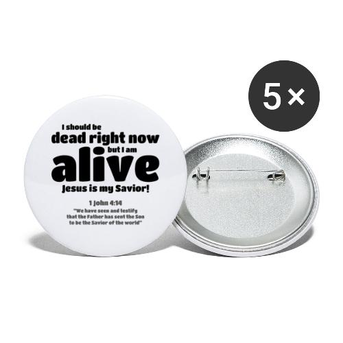 I Should be dead right now, but I am alive. - Buttons large 2.2'' (5-pack)
