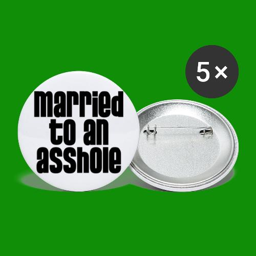 Married to an A&s*ole - Buttons large 2.2'' (5-pack)