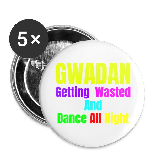 GWADAN (Getting Wasted And Dance All Night) - Buttons large 2.2'' (5-pack)
