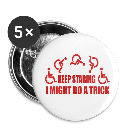 Keep staring i might do a trick in my wheelchair - Buttons large 2.2'' (5-pack)