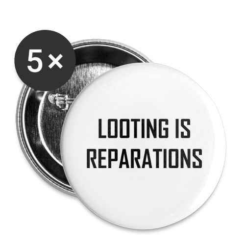 looting is reparations - Buttons large 2.2'' (5-pack)