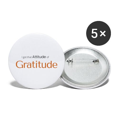 I got that Attitude of Gratitude - Buttons large 2.2'' (5-pack)