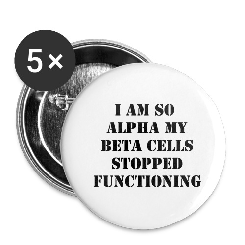 I'm So Alpha My Beta Cells Stopped (Black) - Buttons large 2.2'' (5-pack)