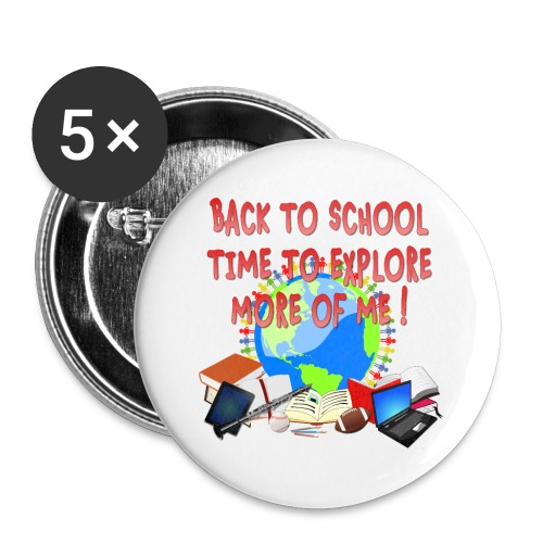 BACK TO SCHOOL, TIME TO EXPLORE MORE OF ME ! - Buttons large 2.2'' (5-pack)