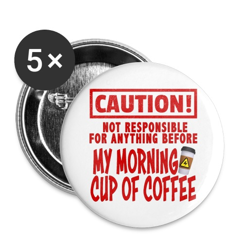 Not responsible for anything before my COFFEE - Buttons large 2.2'' (5-pack)