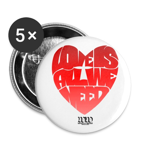 Love Is All We Need - Buttons large 2.2'' (5-pack)