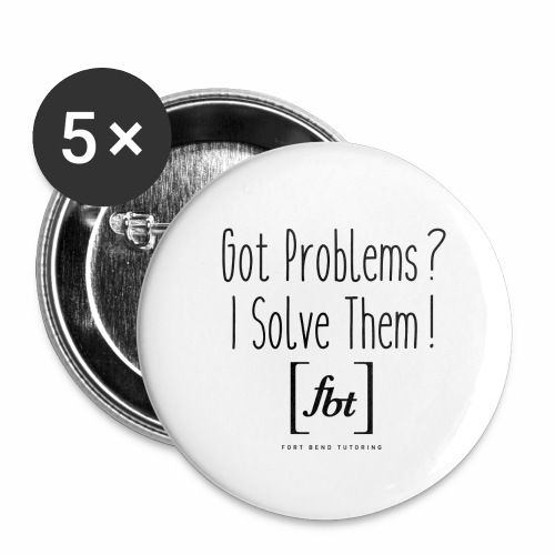 Got Problems? I Solve Them! - Buttons large 2.2'' (5-pack)
