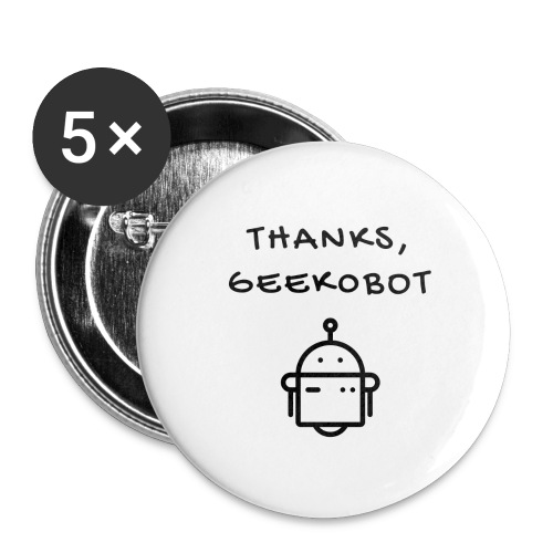 Thanks, Geek0bot - Buttons large 2.2'' (5-pack)