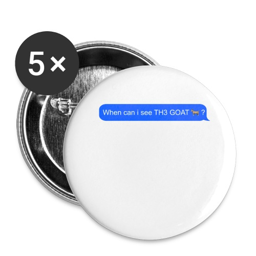 when can i see th3 goat - Buttons large 2.2'' (5-pack)