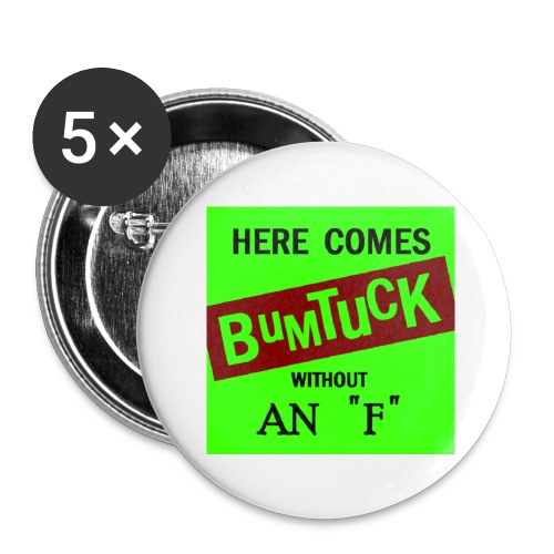 Here Comes Bumtuck without an F - Buttons large 2.2'' (5-pack)