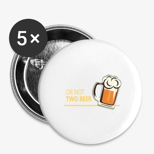 Two beer or not tWo beer - Buttons large 2.2'' (5-pack)