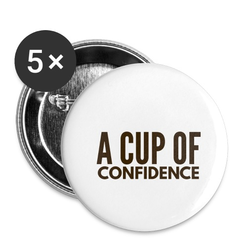 A Cup Of Confidence - Buttons large 2.2'' (5-pack)