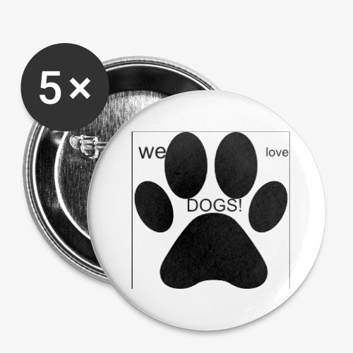 WE LOVE DOGS!!!!!!! - Buttons large 2.2'' (5-pack)