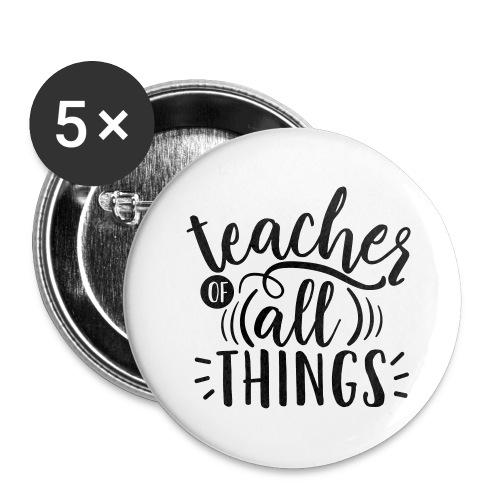 Teacher of All Things Teacher T-Shirts - Buttons large 2.2'' (5-pack)