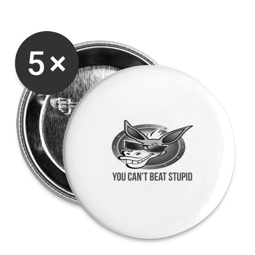 You Can't Beat Stupid - Buttons large 2.2'' (5-pack)