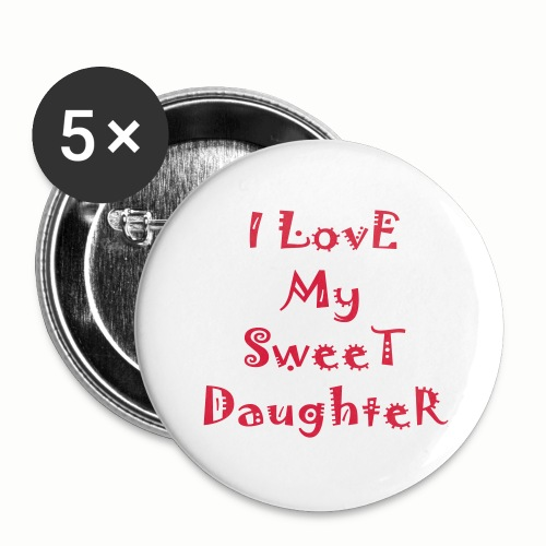 I love my sweet daughter - Buttons large 2.2'' (5-pack)