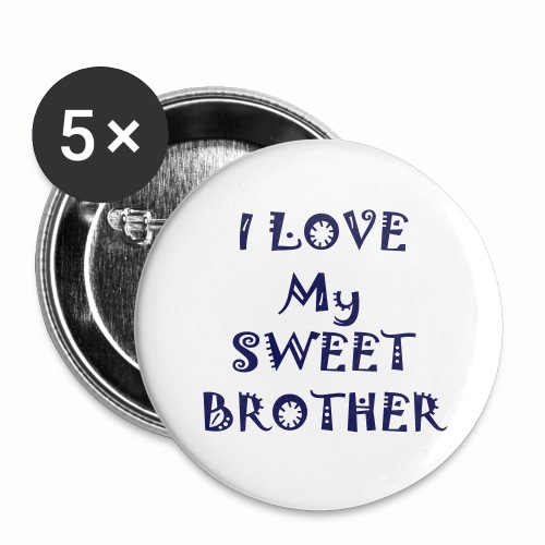 I love my sweet brother - Buttons large 2.2'' (5-pack)