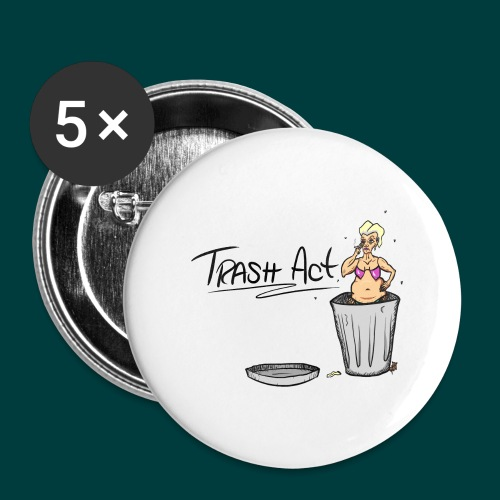 Trash Act - Buttons large 2.2'' (5-pack)