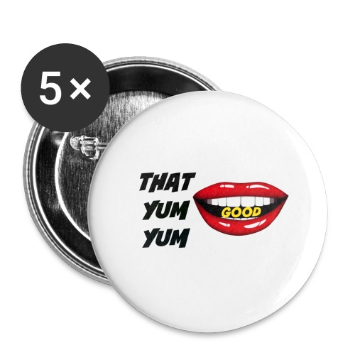 That Yum Yum Good - Buttons large 2.2'' (5-pack)
