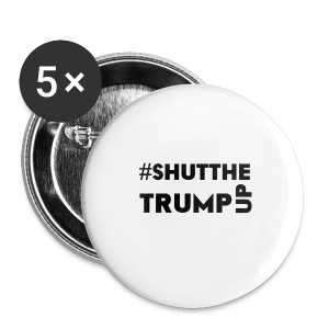 Shut The Trump Up - Large Buttons