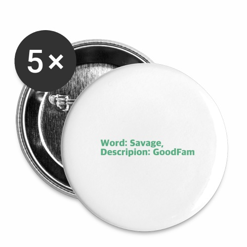 Goodfam is the meaning of savage - Buttons large 2.2'' (5-pack)