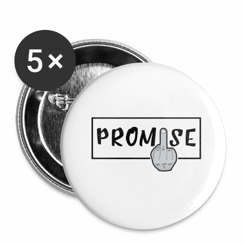 Promise- best design to get on humorous products - Buttons large 2.2'' (5-pack)
