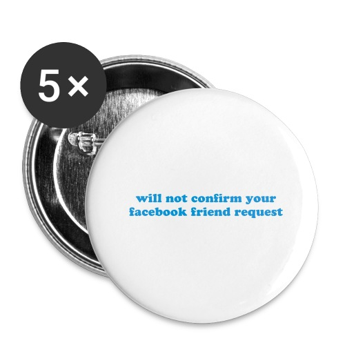 WILL NOT CONFIRM YOUR FACEBOOK REQUEST - Buttons large 2.2'' (5-pack)