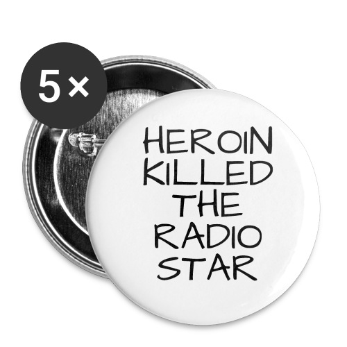 HEROIN KILLED THE RADIO STAR - Buttons large 2.2'' (5-pack)
