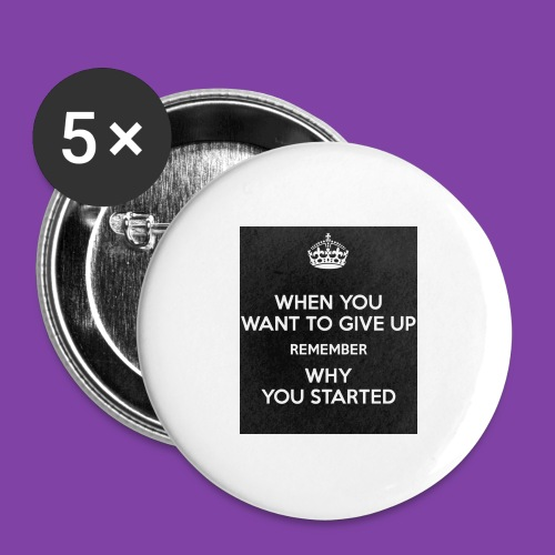 when-you-want-to-give-up-remember-why-you-started- - Buttons large 2.2'' (5-pack)