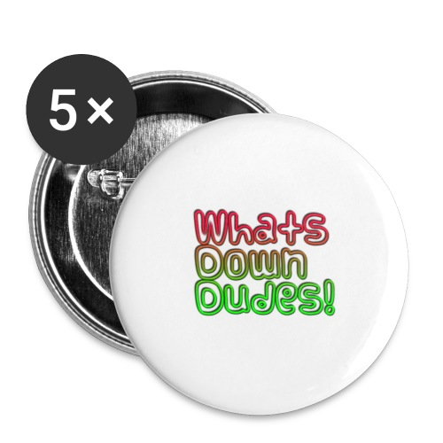 Whats Down DUDES!! - Buttons large 2.2'' (5-pack)
