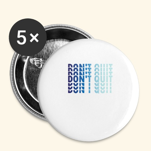 DON'T QUIT #1 - Buttons large 2.2'' (5-pack)