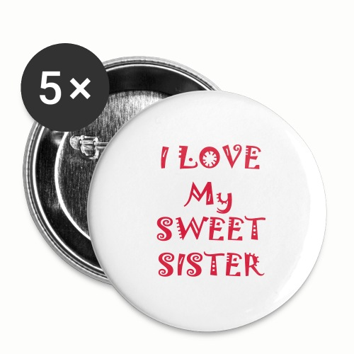 I love my sweet sister - Buttons large 2.2'' (5-pack)