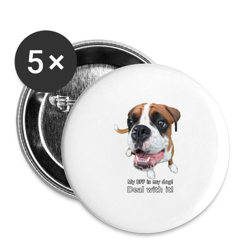 My BFF is my dog deal with it - Buttons large 2.2'' (5-pack)