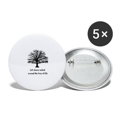 Lets dance naked around the tree of life - Buttons large 2.2'' (5-pack)