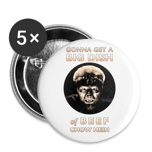 Gonna Get a Big Dish of Beef Chow Mein - Buttons large 2.2'' (5-pack)