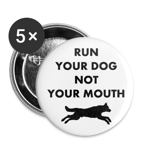 Run Your Dog Not Your Mouth (Black) - Buttons large 2.2'' (5-pack)