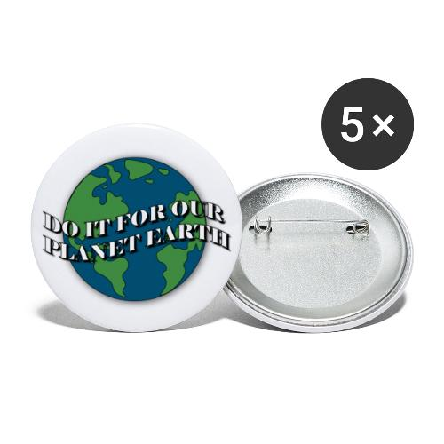 do it for our planet earth - Buttons large 2.2'' (5-pack)