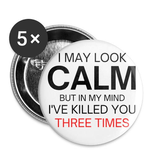 I May Look Calm But In My Mind I've Killed You - Buttons large 2.2'' (5-pack)