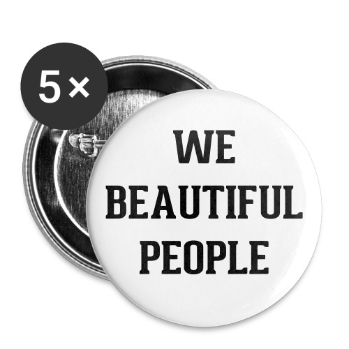 We Beautiful People - Buttons large 2.2'' (5-pack)