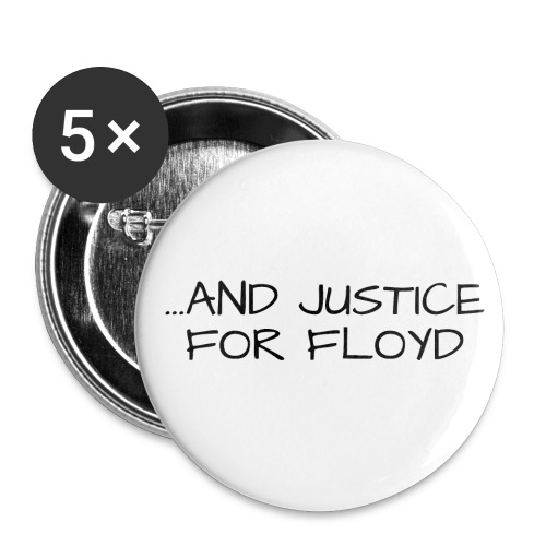 ...AND JUSTICE FOR FLOYD (black letters version) - Buttons large 2.2'' (5-pack)