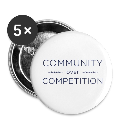 Community Over Competitio - Buttons large 2.2'' (5-pack)
