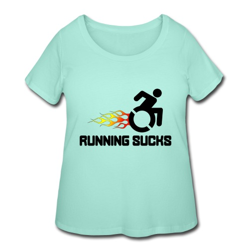 Wheelchair users hate running they think it sucks - Women's Curvy T-Shirt
